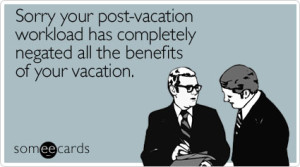 sorry-postvacation-workload-completely-workplace-ecard-someecards2-300x167